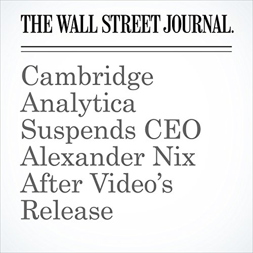 Cambridge Analytica Suspends CEO Alexander Nix After Video's Release copertina