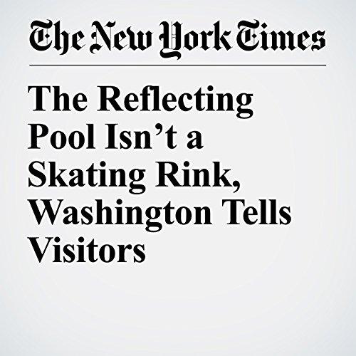 The Reflecting Pool Isn't a Skating Rink, Washington Tells Visitors copertina