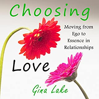 Choosing Love     Moving from Ego to Essence in Relationships              By:                                                                                                                                 Gina Lake                               Narrated by:                                                                                                                                 Rebecca Van Volkinburg                      Length: 6 hrs and 49 mins     60 ratings     Overall 4.6