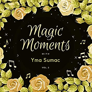 Magic Moments with Yma Sumac, Vol. 2