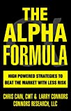 The Alpha Formula - High Powered Strategies to Beat The Market With Less Risk