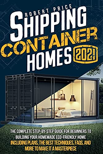 Compare Textbook Prices for SHIPPING CONTAINER HOMES: The Complete Step-by-Step Guide for Beginners to Building Your Homemade Eco-Friendly Home, Including Plans, the Best Techniques, FAQs, and More to Make It a Masterpiece  ISBN 9798730673670 by Price, Robert