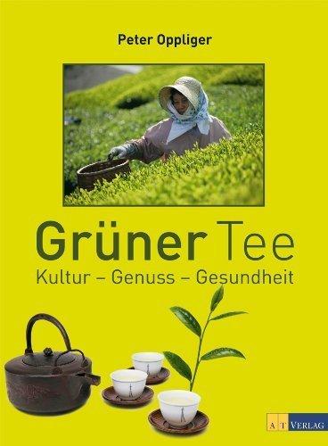 Grüner Tee: Kultur - Genuss - Gesundheit by Peter Oppliger(11. November 2010)