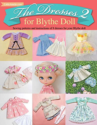 Compare Textbook Prices for The Dresses 2 for Blythe Doll: : Sewing patterns and instructions of 8 dresses for Blythe Doll  ISBN 9798726530482 by PoppyW, LittleAmelie by