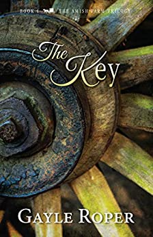 The Key (The Amish Farm Trilogy Book 1) by [Gayle Roper]