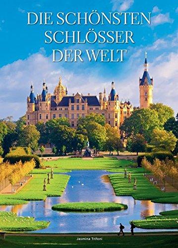 Die schönsten Schlösser der Welt. Von Neuschwanstein über Windsor bis zur Himeji-jo. 50 Paläste und Burgen in über 160 Farbfotografien. Bildband für die nächste Reise.