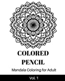Colored Pencil: Mandala Coloring Book for Adult (Color Your Way To Calm)