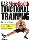 Das Men's Health Functional Training: Über 170 Übungen & Workouts für Ihre persönliche Bestform...