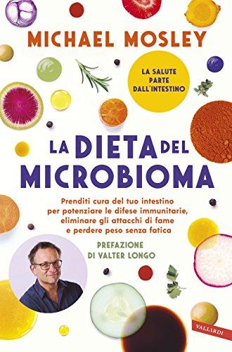 La dieta del microbioma. Prenditi cura del tuo intestino per potenziare le difese immunitarie, eliminare gli attacchi di fame e perdere peso senza fatica