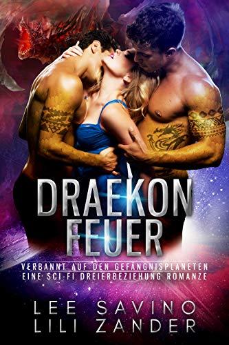 Draekon Feuer: Verbannt auf den Gefängnisplaneten: Eine Sci-Fi Dreierbeziehung Romanze (Drachen im Exil 2)