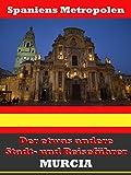 Murcia - Der etwas andere Stadt- und Reiseführer - Mit Reise - Wörterbuch Deutsch-Spanisch