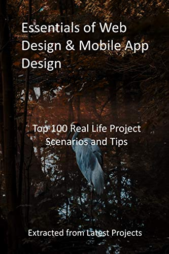 Essentials of Web Design & Mobile App Design: Top 100 Real Life Project Scenarios and Tips: Extracted from Latest Projects (English Edition)