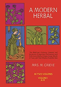 A Modern Herbal, Vol. I by [Margaret Grieve]