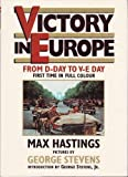 Victory in Europe: From D-Day to V-E Day. First Time in Full Colour