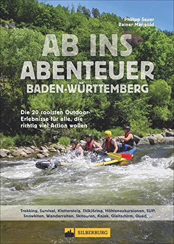 Ab ins Abenteuer. Die coolsten Outdoor-Events in Baden-Württemberg. Aktiv sein mit Philipp Sauer, dem Spezialisten fürs Außergewöhnliche.: Die 20 ... für alle, die richtig viel Action wollen