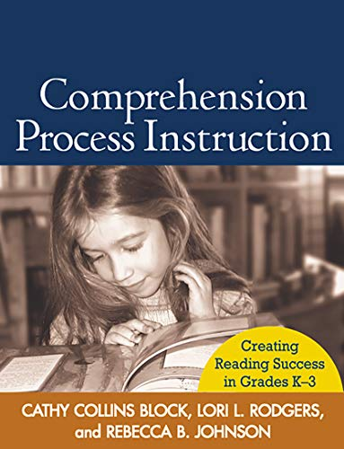 Comprehension Process Instruction: Creating Reading Success in Grades K-3 (Solving Problems in Teaching of Literacy)