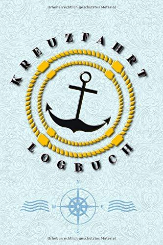 Kreuzfahrt Logbuch: Kreuzfahrt-Logbuch und Tagebuch zum Eintragen - Für ein unvergessliches Abenteuer auf hoher See. Reisetagebuch einer Seereise. Notizbuch für eine Schiffsreise