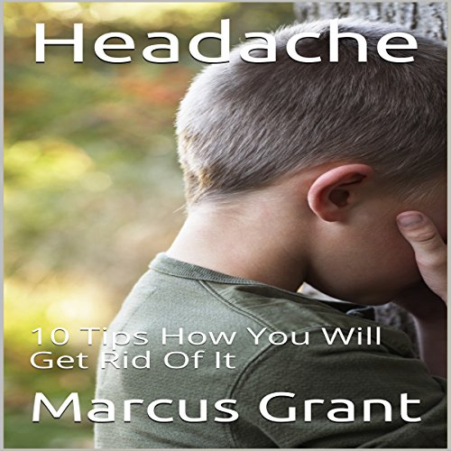 Headache: 10 Tips How You Will Get Rid of It audiobook cover art