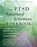 The PTSD Behavioral Activation Workbook: Activities to Help You Rebuild Your Life from Post-Traumatic Stress Disorder (A New Harbinger Self-Help Workbook) (English Edition)