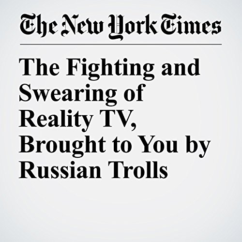 The Fighting and Swearing of Reality TV, Brought to You by Russian Trolls copertina