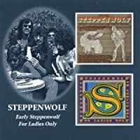 Steppenwolf - Early Steppenwolf/For Ladies Only by Steppenwolf (2005-12-06)