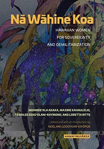 Nā Wāhine Koa: Hawaiian Women for Sovereignty and Demilitarization (Hawai'inuiākea)