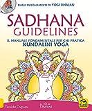 Sadhana guidelines. Il manuale fondamentale per chi pratica Kundalini yoga