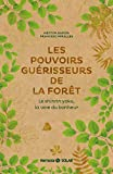 Les pouvoirs guérisseurs de la forêt - Le shinrin yoku, la voie du bonheur (French Edition)
