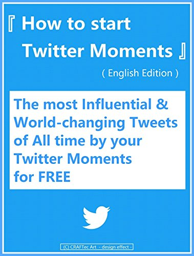『 How to start Twitter Moments 』 - The most Influential & World-changing Tweets of All time by your Twitter Moments for FREE -