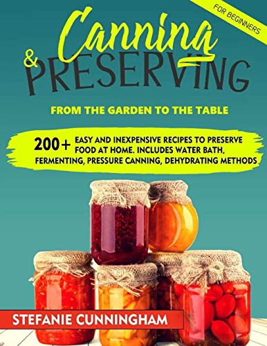 Great Features Of Canning and Preserving for Beginners: From the Garden to the Table. 200+ Easy and ...