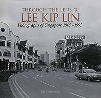 Through the Lens of Lee Kip Lin: Photographs of Singapore 1965-1995