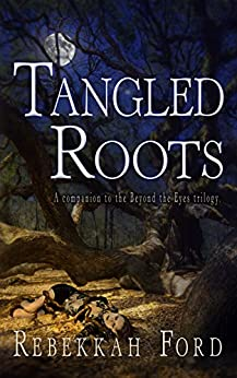 Tangled Roots: Paranormal Fantasy (A Companion To The Beyond The Eyes Trilogy) by [Rebekkah Ford]