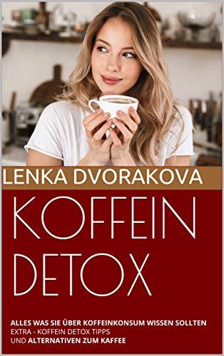 KOFFEIN DETOX: ALLES WAS SIE ÜBER KOFFEINKONSUM WISSEN SOLLTEN EXTRA - KOFFEIN DETOX TIPPS UND ALTERNATIVEN ZUM KAFFEE