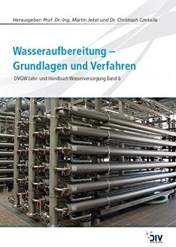 Wasseraufbereitung - Grundlagen und Verfahren: DVGW Lehr- und Handbuch Wasserversorgung Bd. 6