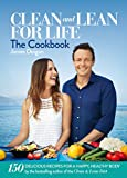 Clean & Lean for Life: The Cookbook: 150 delicious recipes for a happy, healthy body (English Edition)
