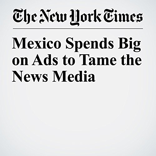 Mexico Spends Big on Ads to Tame the News Media copertina