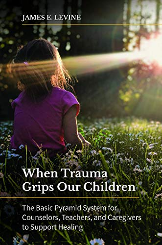 When Trauma Grips Our Children: The Basic Pyramid System for Counselors, Teachers, and Caregivers to Support Healing (English Edition)