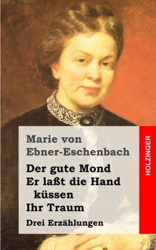 Der gute Mond / Er laßt die Hand küssen / Ihr Traum: Drei Erzählungen