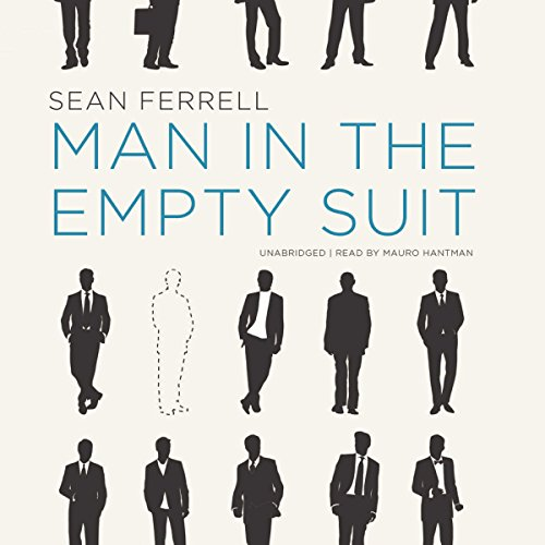 Man in the Empty Suit                   By:                                                                                                                                 Sean Ferrell                               Narrated by:                                                                                                                                 Mauro Hantman                      Length: 9 hrs and 1 min     6 ratings     Overall 4.0