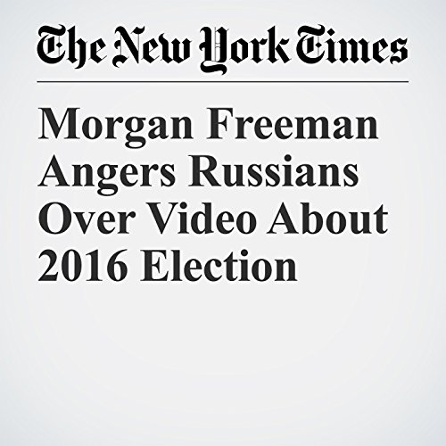 Morgan Freeman Angers Russians Over Video About 2016 Election audiobook cover art