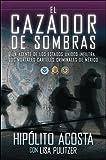 El cazador de sombras: Un agente de los Estados Unidos infiltra los mortales carteles criminales de México (Atria Espanol)