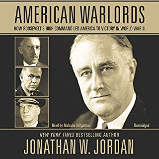 American Warlords     How Roosevelt's High Command Led America to Victory in World War II              By:                                                                                                                                 Jonathan W. Jordan                               Narrated by:                                                                                                                                 Malcolm Hillgartner                      Length: 19 hrs and 47 mins     164 ratings     Overall 4.7