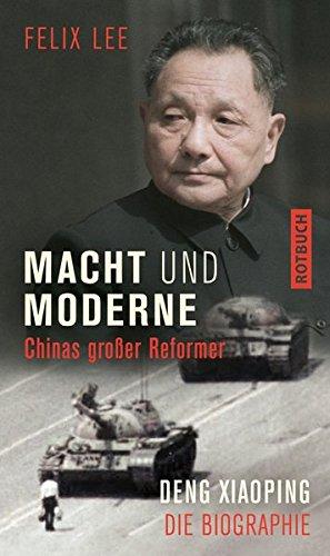 Macht und Moderne: Chinas großer Reformer Deng Xiaoping. Die Biographie (Rotbuch)