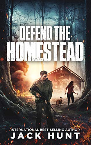 Defend the Homestead: A Post-Apocalyptic EMP Survival Thriller (A Powerless World Book 3) by [Jack Hunt]