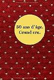 50 ans d'âge. Grand cru.: Carnet anniversaire 50 ans   Idée cadeau pour amateur de vin   100 pages lignées