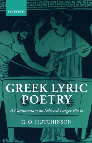Greek Lyric Poetry: A Commentary on Selected Larger Pieces (Alcman, Stesichorus, Sappho, Alcaeus, Ibycus, Anacreon, Simonides, Bacchylides, Pindar, Sophocles, Euripides)