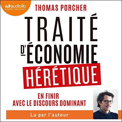 Traité d'économie hérétique: En finir avec le discours dominant