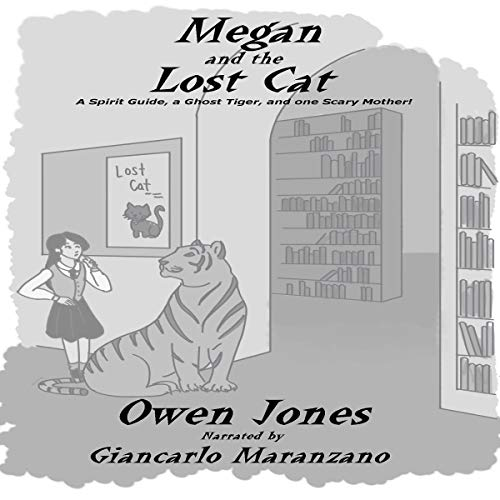 Megan and the Lost Cat: A Spirit Guide, a Ghost Tiger, and One Scary Mother! Audiobook By Owen Jones cover art