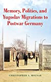 Memory, Politics, and Yugoslav Migrations to Postwar Germany - Christopher Molnar