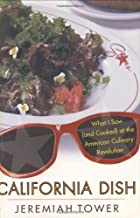 California Dish: What I Saw (and Cooked) at the American Culinary Revolution by Jeremiah Tower(1984-10-23)